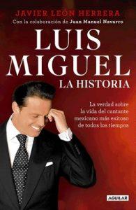 Luis Miguel: la historia: La verdad sobre la vida del cantante mexicano más exitoso de todos los tiempos – Javier León Herrera [ePub & Kindle]
