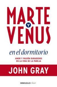 Marte y Venus en el dormitorio: Amor y pasión duraderos en la vida de la pareja – John Gray [ePub & Kindle]