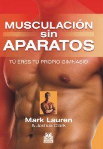 Musculación sin aparatos: Tú eres tu propio gimnasio (Deportes) – Joshua Clark, Mark Lauren [ePub & Kindle]