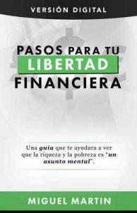 Pasos a Tu Libertad Financiera: Empieza Tu Propio Negocio – Miguel Martin [ePub & Kindle]