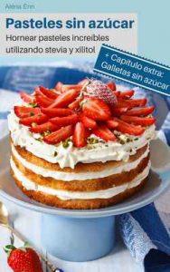Pasteles sin azúcar: Hornear pasteles increíbles utilizando stevia y xilitol – Aléna Ènn, wunder-kueche.de [ePub & Kindle]