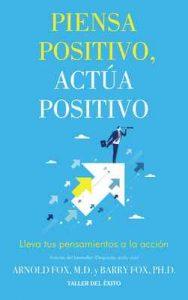 Piensa positivo, Actúa positivo: Lleva tus pensamientos a la acción – Arnol Fox, Barry Fox [ePub & Kindle]