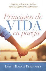 Principios de vida en pareja: Consejos prácticos y efectivos para transformar tu matrimonio – Luis Fernández, Hannia Fernández [ePub & Kindle]