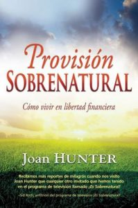 Provisión sobrenatural: Cómo vivir en libertad financiera – Joan Hunter, Sid Roth [ePub & Kindle]