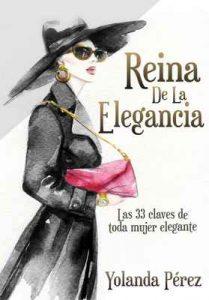Reina de la Elegancia: Las 33 claves de toda mujer elegante (Protocolo e Imagen) – Yolanda Perez [ePub & Kindle]
