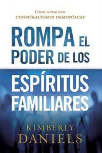 Rompa el poder de los espíritus familiares: Cómo lidiar con conspiraciones demoniacas – Kimberly Daniels [ePub & Kindle]