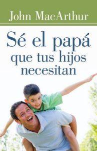 Sé el papá que tus hijos necesitan – John MacArthur [ePub & Kindle]