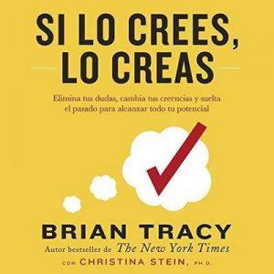 Si lo crees, lo creas – Brian Tracy, Christina Stein [Narrado por Dave Ramos] [Audiolibro] [Español]