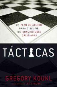 Tácticas: Un plan de acción para debatir tus convicciones cristianas – Gregory Koukl [ePub & Kindle]