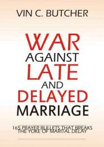 War Against Late And Delayed Marriage: 165 Prayer Bullets That Breaks The Yoke Of Marital Delay – Vin C. Butcher [ePub & Kindle] [English]