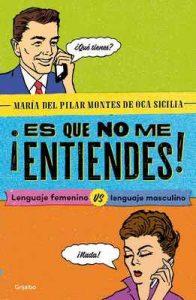 ¡Es que no me entiendes!: Lenguaje femenino vs. Lenguaje masculino – María del Pilar Montes de Oca [ePub & Kindle]
