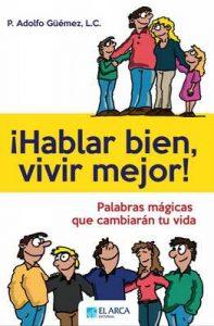 ¡Hablar bien, vivir mejor!: Palabras mágicas que cambiarán tu vida – Adolfo Güémez Suárez [ePub & Kindle]