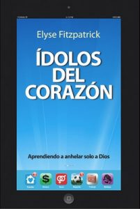 Ídolos del Corazón: Aprendiendo a anhelar solo a Dios – Elyse Fitzpatrick [ePub & Kindle]