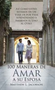 100 Maneras de Amar a Su Esposa: Un Viaje de por Vida para Aprender a Amar – Matthew L. Jacobson [ePub & Kindle]