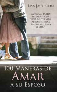 100 Maneras de Amar a Su Esposo: Un Viaje de por Vida para Aprender a Amar – Lisa Jacobson [ePub & Kindle]