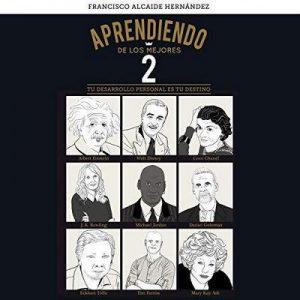 Aprendiendo de los mejores 2 – Francisco Alcaide Hernández [Narrado por Jordi Boixaderas] [Audiolibro] [Español]