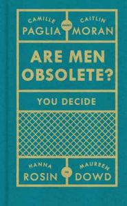 Are Men Obsolete? – Caitlin Moran, Camille Paglia, Hanna Rosin, Maureen Dowd [ePub & Kindle] [English]
