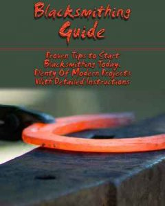 Blacksmithing Guide: Proven Tips to Start Blacksmithing Today. Plenty Of Modern Projects With Detailed Instructions: (Blacksmith, How To Blacksmith) (DIY Blacksmith) – Eric Crossland [ePub & Kindle] [English]