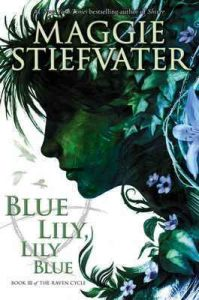 Blue Lily, Lily Blue (The Raven Cycle, Book 3) – Maggie Stiefvater [ePub & Kindle] [English]