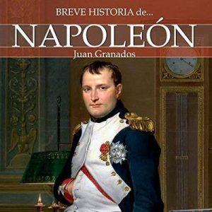Breve historia de Napoleón – Juan Granados [Narrado por Javier Gomez] [Audiolibro] [Español]