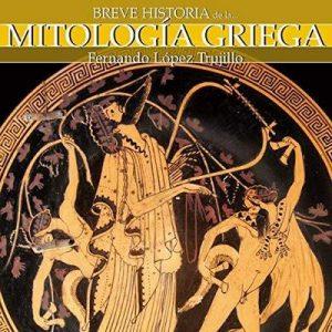 Breve historia de la mitología griega – Fernando López Trujillo [Narrado por Maria del Carmen Siccardi] [Audiolibro] [Español]
