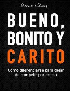 Bueno, Bonito y Carito: Cómo diferenciarse para dejar de competir por precio – David Gómez [ePub & Kindle][