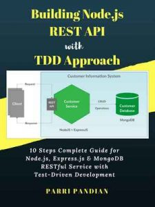 Building Node.js REST API with TDD Approach: 10 Steps Complete Guide for Node.js, Express.js & MongoDB RESTful Service with Test-Driven Development – Parri Pandian [ePub & Kindle] [English]