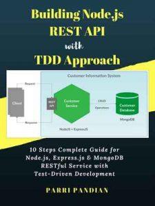 Building Node.js REST API with TDD Approach: 10 Steps Complete Guide for Node.js, Express.js & MongoDB RESTful Service with Test-Driven Development – Parri Pandian [ePub & Kindle] [English]