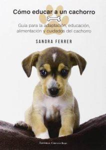 Cómo Educar a un Cachorro: Guía para la adaptación, educación, alimentación y cuidados del perro – Sandra Ferrer [ePub & Kindle]