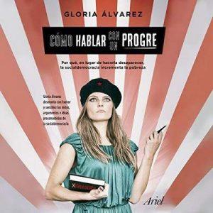 Cómo hablar con un progre – Gloria Álvarez Cross [Narrado por Jackie Junguito] [Audiolibro] [Español]