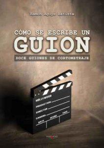 Cómo se escribe un guion. Doce guiones de cortometraje – Ramón Aguyé Batista [ePub & Kindle]