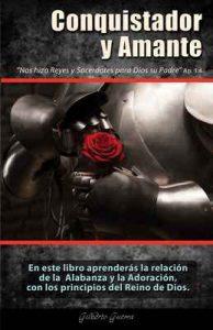 Conquistador y Amante: La relación de la Alabanza y la Adoración con los Principios del Reino de Dios – Gilberto Guerra [ePub & Kindle]