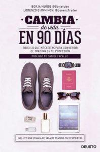 Cambia de vida en 90 días: Todo lo que necesitas para convertir el trading en tu profesión – Borja Muñoz Cuesta, Lorenzo Gianninoni [ePub & Kindle]