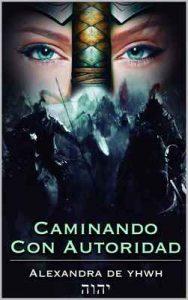 Caminando con Autoridad – Alexandra De YHWH, Cesar Remedios Campos Sosa [ePub & Kindle]
