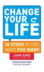 Change Your Life: 10 steps to get what you want – John Bird [ePub & Kindle] [English]