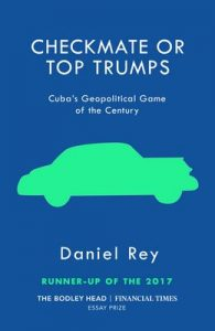 Checkmate or Top Trumps: Cuba's Geopolitical Game of the Century – Daniel Rey [ePub & Kindle] [English]