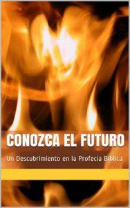 Conozca El Futuro: Un Descubrimiento en la Profecía Bíblica – Tim McHyde [ePub & Kindle]