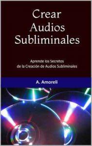 Crear Poderosos Audios Subliminales – A. Amoreli [ePub & Kindle]