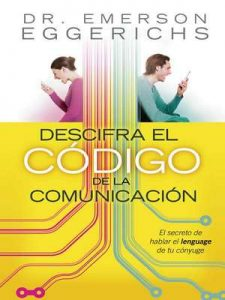 Descifra el código de la comunicación: El secreto de hablar el lenguage de tu cónyuge – Emerson Eggerichs [ePub & Kindle]