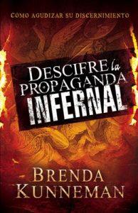 Descifre la propaganda infernal: Cómo agudizar su discernimiento – Brenda Kunneman [ePub & Kindle]