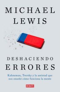 Deshaciendo errores: Kahneman, Tversky y la amistad que nos enseñó cómo funciona la mente – Michael Lewis [ePub & Kindle]
