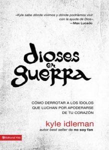Dioses en guerra: Cómo derrotar a los ídolos que combaten por apoderarse de tu corazón – Kyle Idleman [ePub & Kindle]
