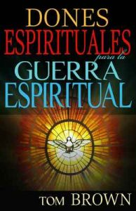 Dones Espirituales para la Guerra Espiritual – Tom Brown [ePub & Kindle]