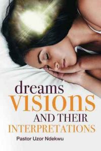 Dreams, Visions and their Interpretations – Uzor Ndekwu [ePub & Kindle] [English]