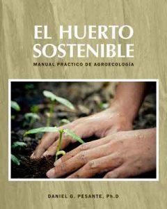 El huerto sostenible: Manual práctico de agroecología – Daniel G Pesante, Eduardo Veguilla [ePub & Kindle]