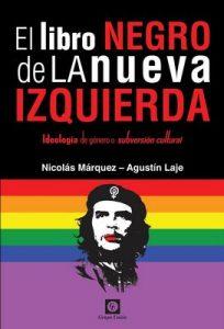 El Libro Negro de la Nueva Izquierda: Ideología de género o subversión cultural – Nicolás Márquez, Agustín Laje [ePub & Kindle]