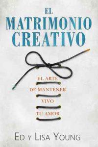 El Matrimonio Creativo: El Arte de Mantener Vivo Tu Amor – Ed Young, Lisa Young [ePub & Kindle]