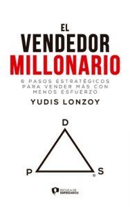 El Vendedor Millonario – Yudis Lonzoy: 6 pasos estratégicos para vender más con menos esfuerzo – Yudis Lonzoy [ePub & Kindle]