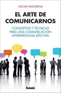 El arte de comunicarnos, conceptos y técnicas para una comunicación interpersonal efectiva – Oscar R. Anzorena [ePub & Kindle]