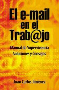 El e-mail en el trabajo. Manual de Supervivencia. Soluciones y Consejos – Juan Carlos Jimenez [ePub & Kindle]